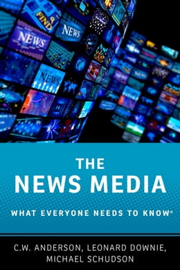 Book The News Media: What Everyone Needs to Know® by C.W. Anderson