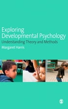 Exploring Developmental Psychology: Understanding Theory and Methods