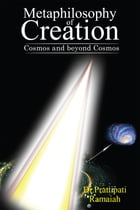 Metaphilosophy of Creation: Cosmos and beyond Cosmos by Dr. Prattipati  Ramaiah
