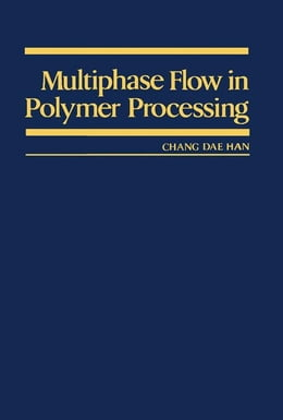 Book Multiphase Flow in Polymer Processing by Han, Chang