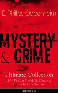 MYSTERY & CRIME Ultimate Collection: 110+ Thriller Novels & Detective Stories In One Volume…