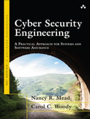 Cyber Security Engineering A Practical Approach for Systems and Software Assurance