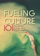 Fueling Culture: 101 Words for Energy and Environment