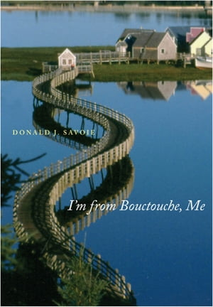 I'm from Bouctouche, Me: Roots Matter by Donald J. Savoie