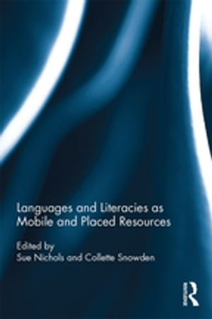 Languages and Literacies as Mobile and Placed Resources