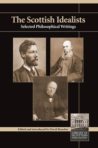 The Scottish Idealists: Selected Philosophical Writings