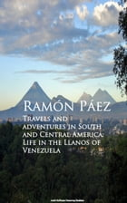 Travels and adventures in South and Central: A Life in the Llanos of Venezuela by Ramon Paez