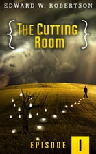 The Cutting Room: Episode I by Edward W. Robertson