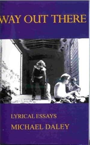 Way Out There: Lyrical Essays