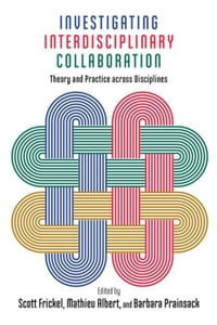 Investigating Interdisciplinary Collaboration: Theory and Practice across Disciplines