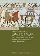 A History of the Laws of War: Volume 2: The Customs and Laws of War with Regards to Civilians in…