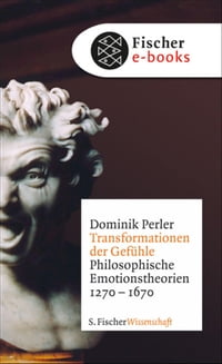 Transformationen der Gefühle: Philosophische Emotionstheorien 1270-1670