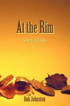At the Rim: Selected Poems by Bob Johnston