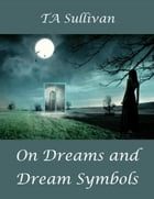 On Dreams and Dream Symbols by TA Sullivan