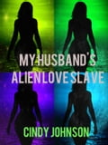My Husband's Alien Love Slave 2316a252-1256-4ba5-8c98-89e00a721643
