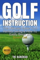 Golf Instruction : The Ultimate Guide To A Perfect Swing & How To Easily Break 90 Boxed Set by The Blokehead