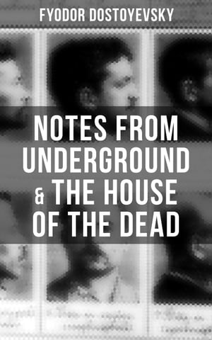 Notes from Underground & The House of the Dead by Fyodor Dostoyevsky
