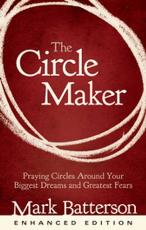 The Circle Maker Praying Circles Around Your Biggest Dreams and Greatest Fears