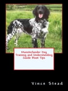 Munsterlander Dog Training and Understanding Guide Book Tips by Vince Stead