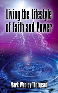 Living the Lifestyle of Faith and Power