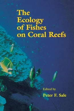 Book The Ecology of Fishes on Coral Reefs by Sale, Peter F.