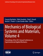 Mechanics of Biological Systems and Materials, Volume 4: Proceedings of the 2013 Annual Conference on Experimental and Applied Mechanics by François Barthelat