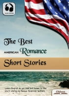 The Best American Romance Short Stories: American Short Stories for English Learners, Children(Kids) and Young Adults by Oldiees Publishing