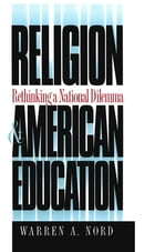 Religion and American Education: Rethinking a National Dilemma by Warren A. Nord