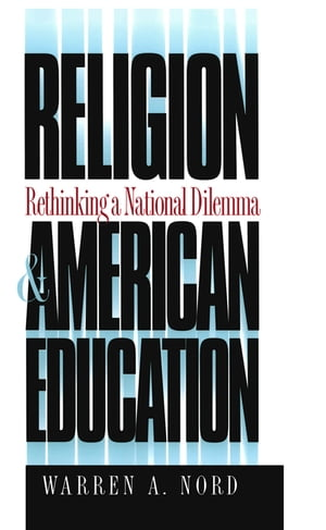 Religion and American Education Rethinking a National Dilemma