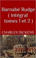 Barnabé Rudge ( intégral tomes 1 et 2 ) by Charles Dickens