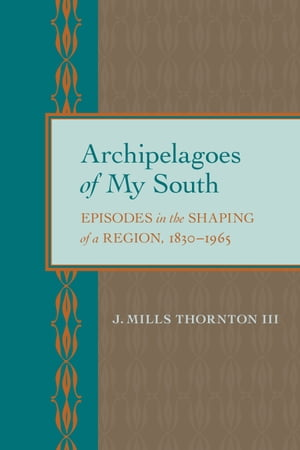 Archipelagoes of My South Episodes in the Shaping of a Region,  1830?1965
