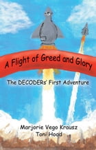 The Decoders: Flight of Greed and Glory by Marjorie Vego Krausz