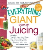 The Everything Giant Book of Juicing: Includes Vegetable Super Juice, Mango Pear Punch, Ginger…