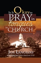 Is it Okay to Pray in Tongues in Church? by Jim Langlois