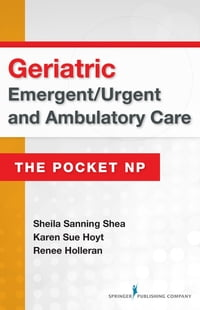 Geriatric Emergent/Urgent and Ambulatory Care: The Pocket NP