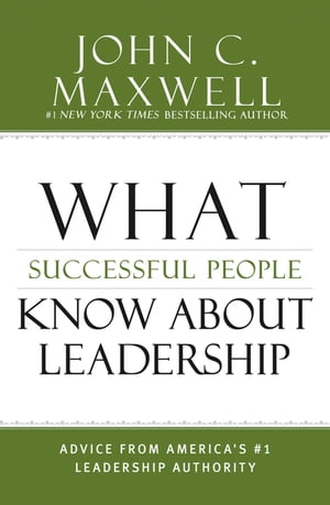 What Successful People Know about Leadership Advice from America's #1 Leadership Authority
