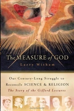 Book The Measure of God: History's Greatest Minds Wrestle with Reconciling Science and Religion by Larry Witham