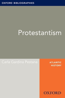 Book Protestantism: Oxford Bibliographies Online Research Guide by Carla Gardina Pestana