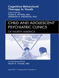Cognitive Behavioral Therapy, An Issue of Child and Adolescent Psychiatric Clinics of North America…