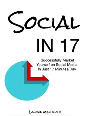 Social In 17: Successfully Market Yourself on Social Media in Just 17 Minutes a Day