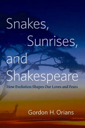 Snakes,  Sunrises,  and Shakespeare How Evolution Shapes Our Loves and Fears