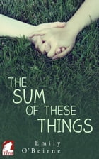 The Sum of These Things by Emily O'Beirne