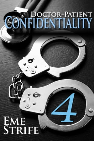 Doctor-Patient Confidentiality: Volume Four (Confidential #1) by Eme Strife