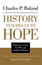 History Teaches Us to Hope: Reflections on the Civil War and Southern History by Charles P. Roland