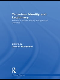 Terrorism, Identity and Legitimacy: The Four Waves theory and political violence