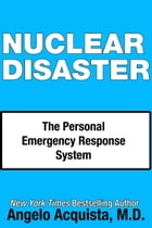 Nuclear Disaster: The Personal Emergency Response System by Angelo Acquista, M.D.