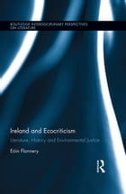 Ireland and Ecocriticism: Literature, History and Environmental Justice