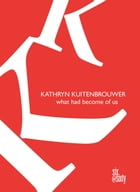 What Had Become of Us by Kathryn Kuitenbrouwer