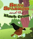 Shay Sparrow and the Black Crow: Children's Books and Bedtime Stories For Kids Ages 3-8 for Fun Loving Kids by Speedy Publishing
