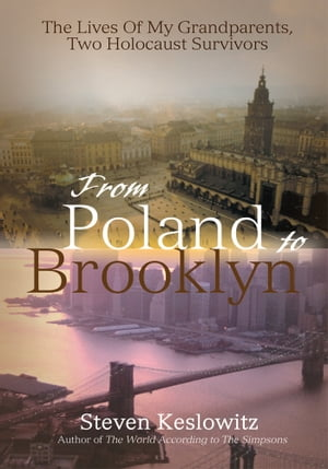 From Poland to Brooklyn The Lives of My Grandparents,  <Br>Two Holocaust Survivors